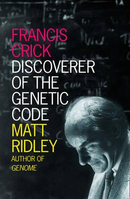 Francis Crick: Discoverer of the Genetic Code (Eminent Lives) - Matt Ridley