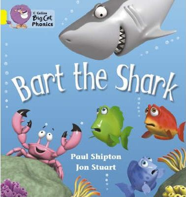 Bart the Shark: Band 03/Yellow (Collins Big Cat Phonics) - Paul Shipton