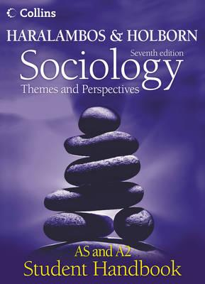 Haralambos and Holborn - Sociology Themes and Perspectives Student Handbook: AS and A2 level - Martin Holborn