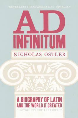 Ad Infinitum: A Biography of Latin - Nicholas Ostler