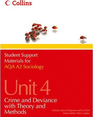 Student Support Materials for Sociology - AQA A2 Sociology Unit 4: Crime and Deviance with Theory and Methods - Steve Chapman