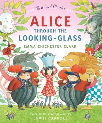 Alice Through the Looking Glass (Best-loved Classics) - Emma Chichester Clark