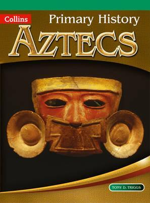 Primary History - Aztecs - Tony D. Triggs