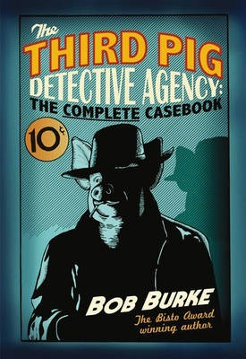 The Third Pig Detective Agency: The Complete Casebook - Bob Burke