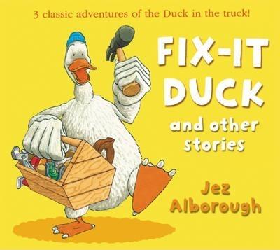 Fix-it Duck and Other Stories - Jez Alborough