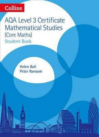 AQA Level 3 Mathematical Studies Student Book (AQA Core Maths) - Helen Ball