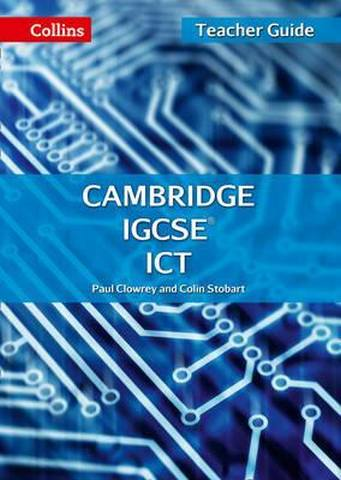 Cambridge IGCSE (TM) ICT Teacher Guide (Collins Cambridge IGCSE (TM)) - Paul Clowrey