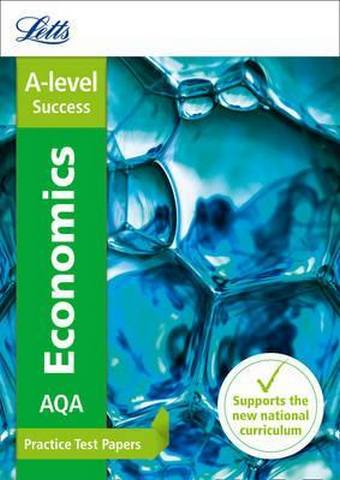 Letts A-level Revision Success - AQA A-level Economics Practice Test Papers - Letts A-Level
