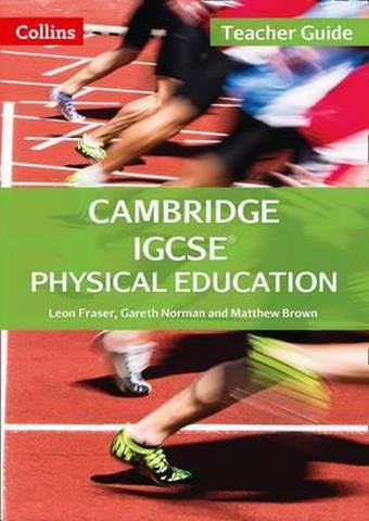 Cambridge IGCSE (TM) Physical Education Teacher's Guide (Collins Cambridge IGCSE (TM)) - Leon Fraser