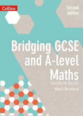 Bridging GCSE and A-level Maths Student Book - Mark Rowland