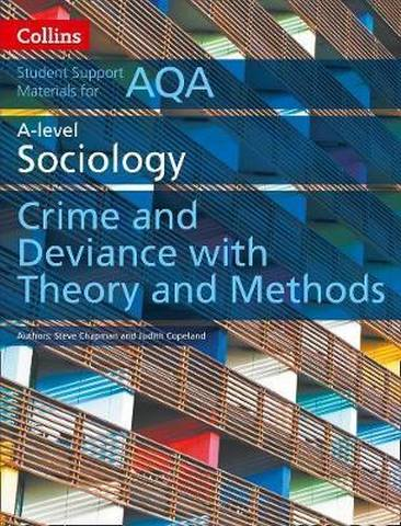 AQA A Level Sociology Crime and Deviance with Theory and Methods (Collins Student Support Materials) - Steve Chapman