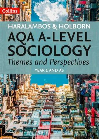 Haralambos and Holborn - AQA A-level Sociology Themes and Perspectives: Year 1 and AS - Mike Haralambos