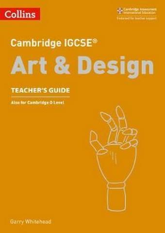 Cambridge IGCSE (TM) Art and Design Teacher's Guide (Collins Cambridge IGCSE (TM)) - Garry Whitehead