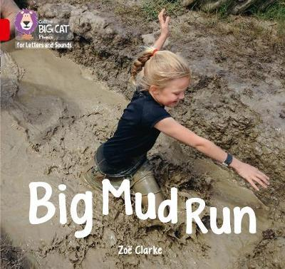 Collins Big Cat Phonics for Letters and Sounds - Big Mud Run: Band 2A/Red A - Zoe Clarke