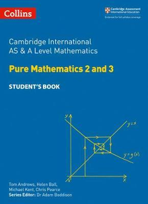 Collins Cambridge AS & A Level - Cambridge International AS & A Level Mathematics Pure Mathematics 2 and 3 Student's Book - Helen Ball