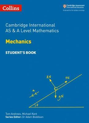 Collins Cambridge AS & A Level - Cambridge International AS & A Level Mathematics Mechanics Student's Book - Michael Kent