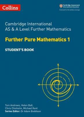 Collins Cambridge AS & A Level - Cambridge International AS & A Level Further Mathematics Further Pure Mathematics 1 Student's Book - Helen Ball