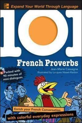 101 French Proverbs: Enrich Your French Conversation with Colorful Everyday Sayings - Jean-Marie Cassagne