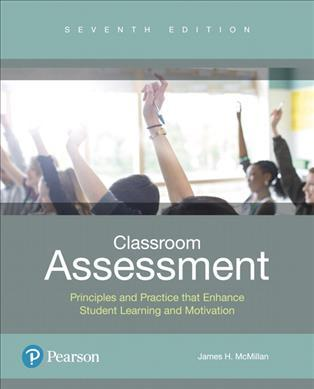 Classroom Assessment: Principles and Practice that Enhance Student Learning and Motivation. - James H. McMillan