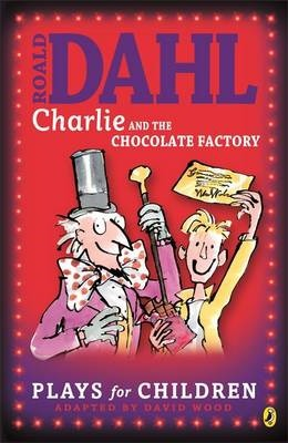 Charlie and the Chocolate Factory: Plays for Children - Roald Dahl