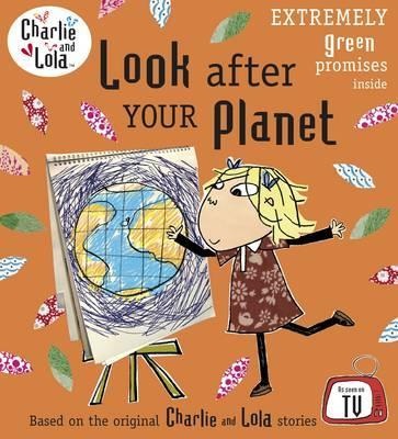 Charlie and Lola: Look After Your Planet - Lauren Child