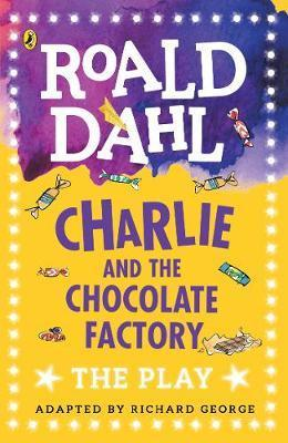 Charlie and the Chocolate Factory: The Play - Richard R. George