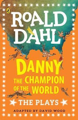 Danny the Champion of the World: The Plays - David Wood