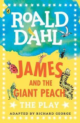 James and the Giant Peach: The Play - Richard George