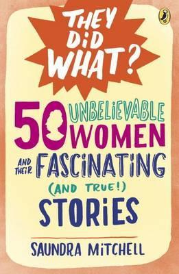 50 Unbelievable Women And Their Fascinating (And True!) Stories - Saundra Mitchell