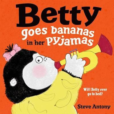 Betty Goes Bananas in her Pyjamas - Steve Antony