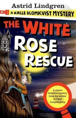 A Kalle Blomkvist Mystery: White Rose Rescue - Astrid Lindgren