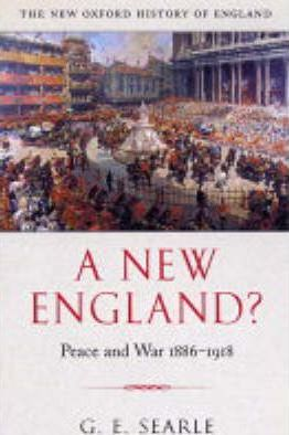A New England?: Peace and War 1886-1918 - G.R. Searle