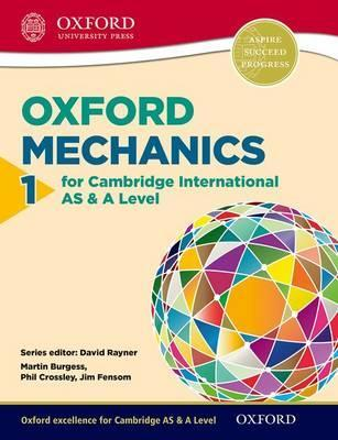 Mathematics for Cambridge International AS & A Level: Oxford Mechanics 1 for Cambridge International AS & A Level - Phil Crossley
