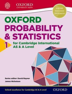Mathematics for Cambridge International AS & A Level: Oxford Probability & Statistics 1 for Cambridge International AS & A Level - James Nicholson