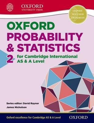 Mathematics for Cambridge International AS & A Level: Oxford Probability & Statistics 2 for Cambridge International AS & A Level - James Nicholson