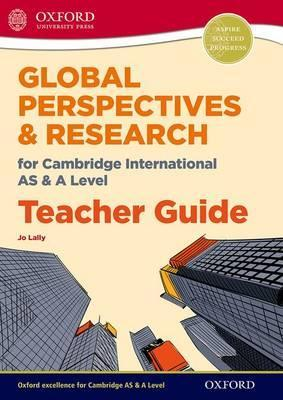 Global Perspectives for Cambridge International AS & A Level Teacher Guide - Jo Lally