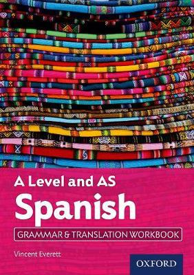 A Level Spanish: A Level and AS: Grammar & Translation Workbook - Vincent Everett