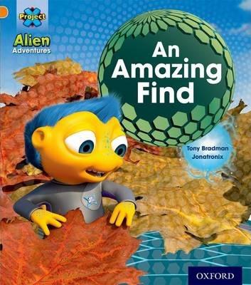 Project X: Alien Adventures: Orange: An Amazing Find - Tony Bradman