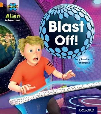 Project X: Alien Adventures: Orange: Blast Off! - Tony Bradman