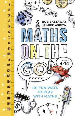 Maths on the Go: 101 Fun Ways to Play with Maths - Rob Eastaway