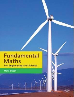 Fundamental Maths: For Engineering and Science - Mark Breach