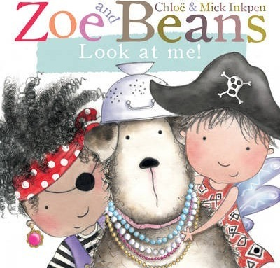 Zoe and Beans: Look at Me! - Chloe Inkpen
