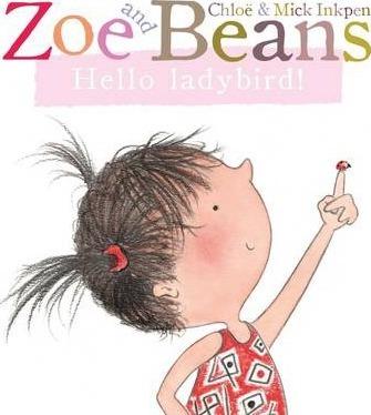 Zoe and Beans: Hello ladybird! - Chloe Inkpen
