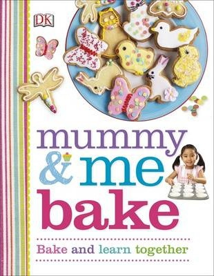 Mummy & Me Bake: Bake and Learn Together - DK
