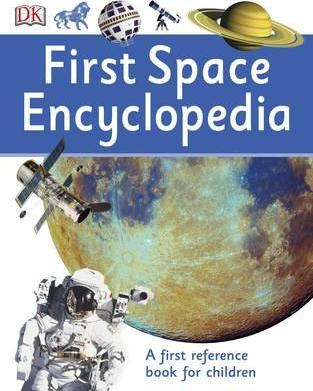 First Space Encyclopedia: A First Reference Book for Children - DK
