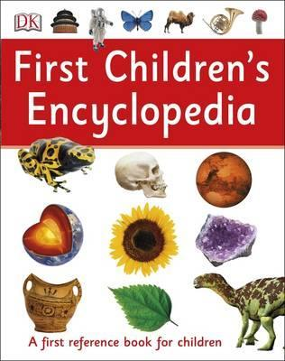 First Children's Encyclopedia: A First Reference Book for Children - DK