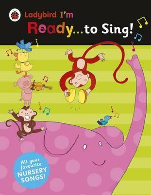 Ladybird I'm Ready to Sing!: Classic Nursery Songs to Share - Sonia Esplugas