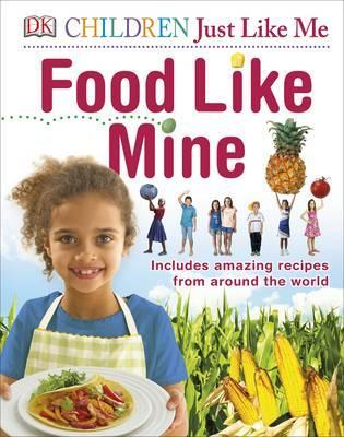 Food Like Mine: Includes Amazing Recipes from Around the World - DK