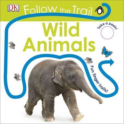 Follow the Trail Wild Animals: Take a Peek! Fun Finger Trails! - DK
