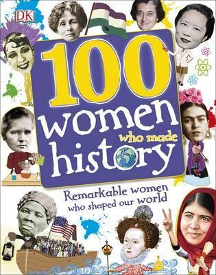 100 Women Who Made History: Remarkable Women Who Shaped Our World - DK